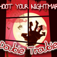 Shoot Your Nightmare - Double Trouble